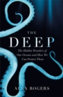 Image for The deep  : the hidden wonders of our oceans and how we can protect them