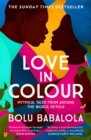 Image for Love in Colour : 'So rarely is love expressed this richly, this vividly, or this artfully.' Candice Carty-Williams