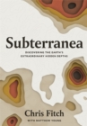 Image for Subterranea  : discovering the Earth's extraordinary hidden depths