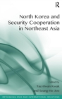 Image for North Korea and security cooperation in Northeast Asia