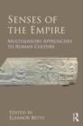 Image for Senses of the Empire  : multisensory approaches to Roman culture