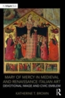 Image for Mary of Mercy in medieval and Renaissance Italian art  : devotional image and civic emblem