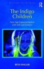 Image for The indigo children  : new age experimentation with self and science