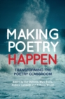 Image for Making poetry happen: transforming the poetry classroom