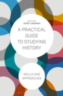 Image for A practical guide to studying history  : skills and approaches