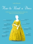 Image for How to read a dress  : a guide to changing fashion from the 16th to the 20th century