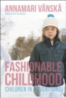 Image for Fashionable childhood  : children in advertising