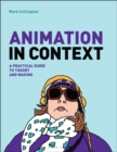 Image for Animation in context  : a practical guide to theory and making