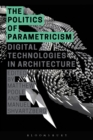 Image for The politics of parametricism: digital technologies in architecture