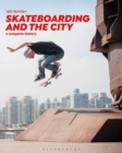 Image for Skateboarding and the city  : a complete history