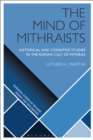 Image for The mind of Mithraists: historical and cognitive studies in the Roman cult of Mithras