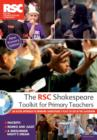 Image for The RSC Shakespeare toolkit for primary teachers  : an active approach to bringing Shakespeare's plays to life in the classroom