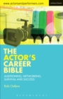 Image for The actor's career bible: auditioning, networking, survival and success