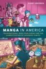 Image for Manga in America: transnational book publishing and the domestication of Japanese comics