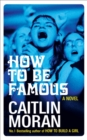Image for HOW TO BE FAMOUS SIGNED COPIES