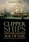 Image for Clipper ships and the golden age of sail  : races and rivalries on the nineteenth century high seas