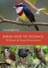 Image for Birds new to science  : fifty years of avian discoveries
