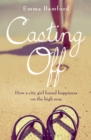 Image for Casting off  : how a city girl found happiness on the high seas
