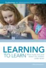 Image for Learning to learn: how to help children get the best start on their lifelong learning journey