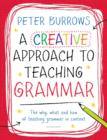 Image for A creative approach to teaching grammar  : the what, why and how of teaching grammar in context