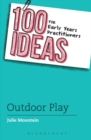 Image for 100 ideas for early years practitioners: outdoor play