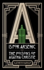 Image for A is for arsenic  : the poisons of Agatha Christie