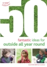Image for 50 fantastic ideas for outside all year round