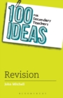 Image for 100 ideas for secondary teachers: Revision