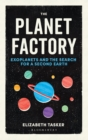 Image for The planet factory  : exoplanets and the search for a second Earth