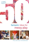 Image for 50 fantastic ideas for messy play