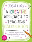 Image for A creative approach to teaching calculation  : the what, why and how of teaching calculation and number in context