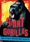 Image for Giant gorillas and other prehistoric beasts