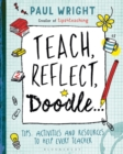 Image for Teach, Reflect, Doodle... : Tips, activities and resources to help every teacher