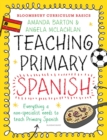 Image for Teaching primary Spanish  : everything a non-specialist needs to know to teach primary Spanish