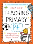 Image for Bloomsbury Curriculum Basics: Teaching Primary PE: Everything you need to teach Primary PE