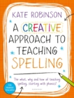 Image for A creative approach to teaching spelling  : the what, why and how of teaching spelling - starting with phonics!