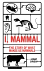 Image for I, mammal  : the story of what makes us mammals