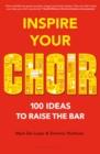 Image for Inspire your choir  : 100 ideas to raise the bar