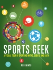 Image for Sports geek  : a visual tour of sporting myths, debate and data