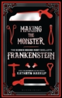 Image for Making the monster  : the science behind Mary Shelley's Frankenstein