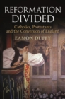 Image for Reformation divided  : Catholics, Protestants and the conversion of England