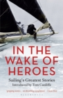 Image for In the wake of heroes  : sailing's greatest stories introduced by Tom Cunliffe