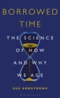 Image for Borrowed time  : the science of how and why we age