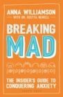 Image for Breaking Mad: The Insider's Guide to Conquering Anxiety