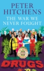 Image for The war we never fought  : the British establishment's surrender to drugs