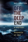 Image for Off the deep end: a history of madness at sea