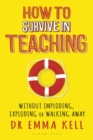 Image for How to survive in teaching  : without imploding, exploding or walking away