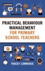 Image for Practical behaviour management for primary school teachers