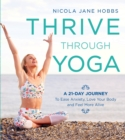 Image for Thrive through yoga  : a 21-day journey to ease anxiety, love your body and feel more alive