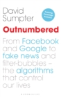 Image for Outnumbered  : from Facebook and Google to fake news and filter-bubbles - the algorithms that control our lives